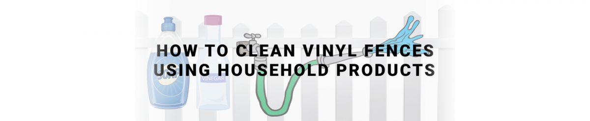 How to Clean Vinyl Fences Using Household Products